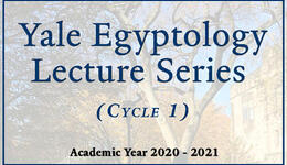 Yale Egyptology Lecture Series Cycle 1